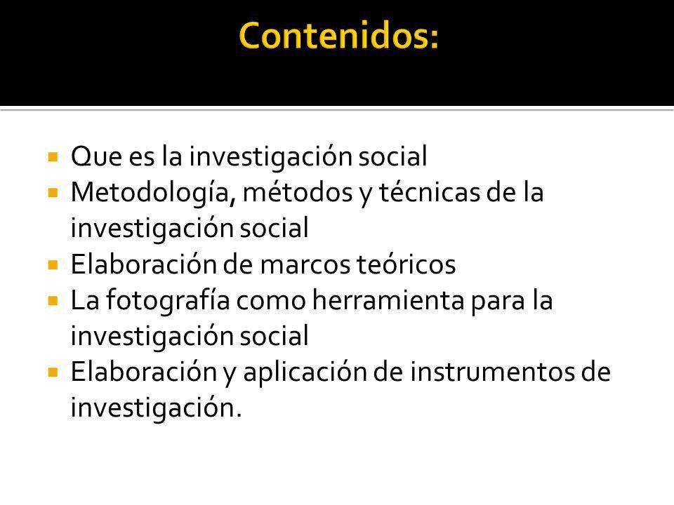 Que es la investigación social Metodología, métodos y técnicas de la investigación social Elaboración de marcos teóricos La fotografía como herramient