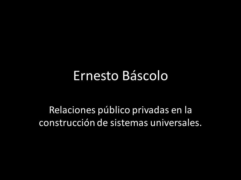 Ernesto Báscolo Relaciones público privadas en la construcción de sistemas universales.