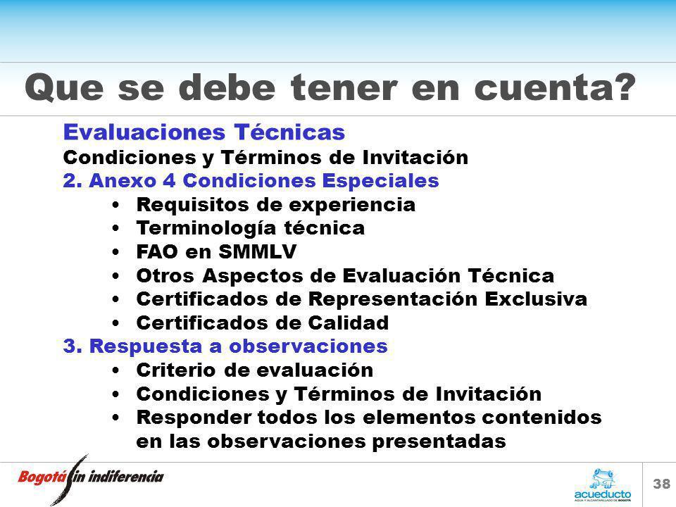 37 Que se debe tener en cuenta? Evaluaciones Técnicas Condiciones y Términos de Invitación 1. Capitulo General Documentos de acreditación de experienc