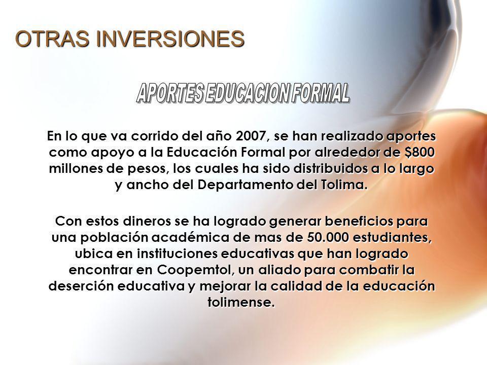 OTRAS INVERSIONES En lo que va corrido del año 2007, se han realizado aportes como apoyo a la Educación Formal por alrededor de $800 millones de pesos