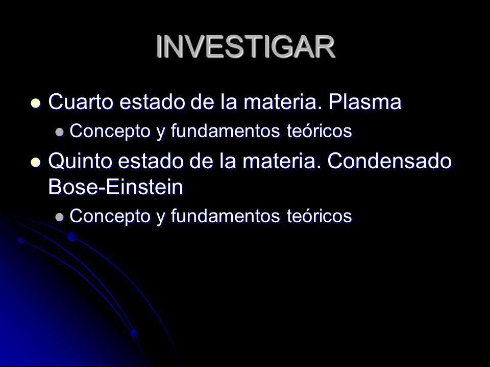INVESTIGAR Cuarto estado de la materia. Plasma Cuarto estado de la materia. Plasma Concepto y fundamentos teóricos Concepto y fundamentos teóricos Qui