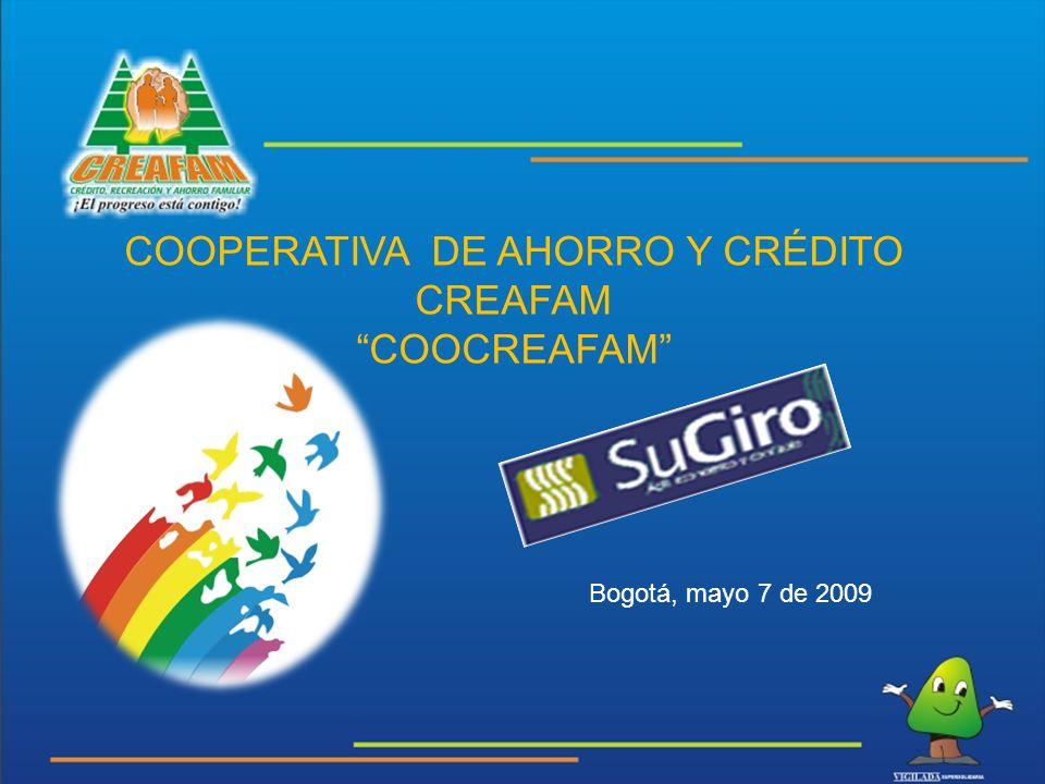 COOPERATIVA DE AHORRO Y CRÉDITO CREAFAM COOCREAFAM Bogotá, mayo 7 de 2009