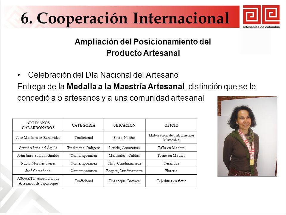 Ampliación del Posicionamiento del Producto Artesanal Celebración del Día Nacional del Artesano Entrega de la Medalla a la Maestría Artesanal, distinción que se le concedió a 5 artesanos y a una comunidad artesanal 6.