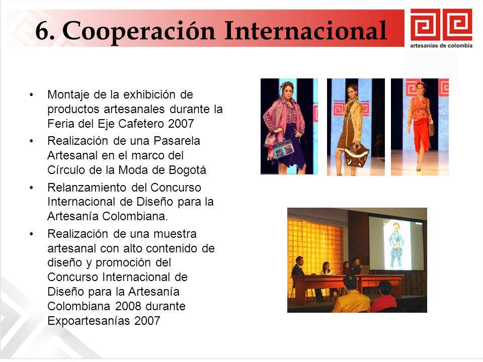 Montaje de la exhibición de productos artesanales durante la Feria del Eje Cafetero 2007 Realización de una Pasarela Artesanal en el marco del Círculo de la Moda de Bogotá Relanzamiento del Concurso Internacional de Diseño para la Artesanía Colombiana.
