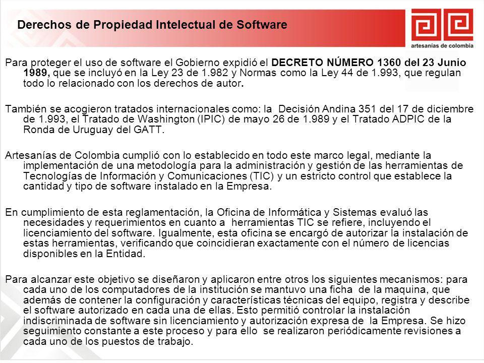 Para proteger el uso de software el Gobierno expidió el DECRETO NÚMERO 1360 del 23 Junio 1989, que se incluyó en la Ley 23 de 1.982 y Normas como la Ley 44 de 1.993, que regulan todo lo relacionado con los derechos de autor.