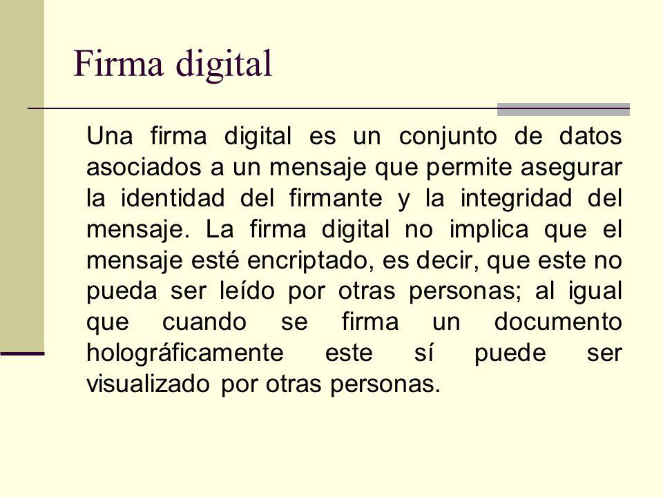 Firma digital Una firma digital es un conjunto de datos asociados a un mensaje que permite asegurar la identidad del firmante y la integridad del mensaje.