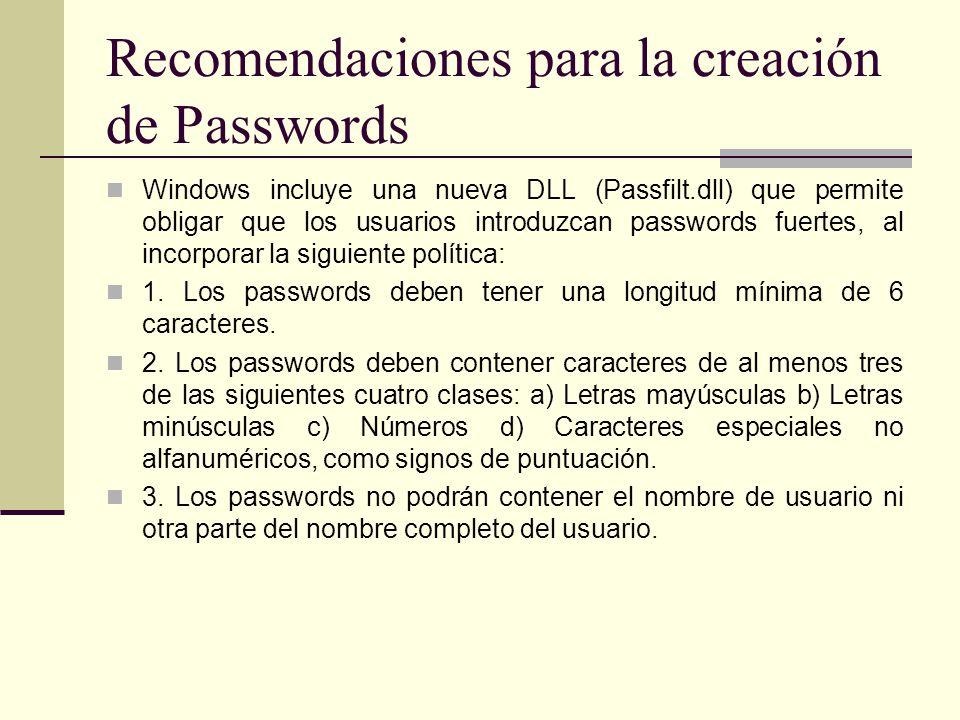 Recomendaciones para la creación de Passwords Windows incluye una nueva DLL (Passfilt.dll) que permite obligar que los usuarios introduzcan passwords fuertes, al incorporar la siguiente política: 1.