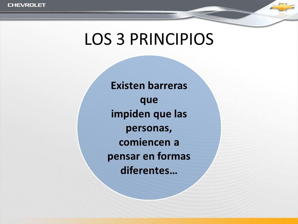 LOS 3 PRINCIPIOS Existen barreras que impiden que las personas, comiencen a pensar en formas diferentes…