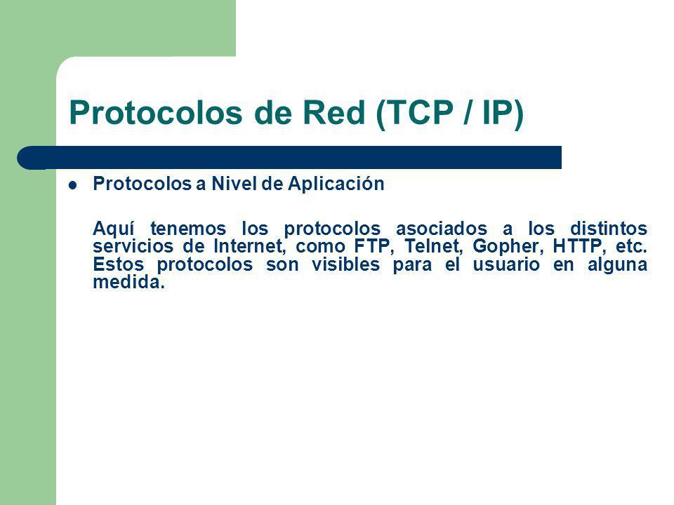 Protocolos de Red (TCP / IP) Protocolos a Nivel de Aplicación Aquí tenemos los protocolos asociados a los distintos servicios de Internet, como FTP, T