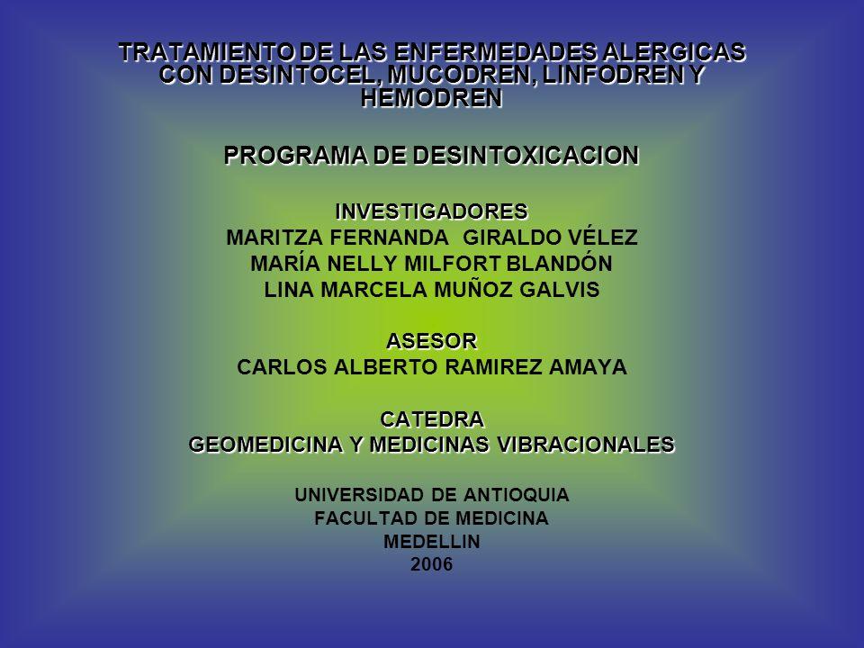 TRATAMIENTO DE LAS ENFERMEDADES ALERGICAS CON DESINTOCEL, MUCODREN, LINFODREN Y HEMODREN PROGRAMA DE DESINTOXICACION INVESTIGADORES MARITZA FERNANDA G
