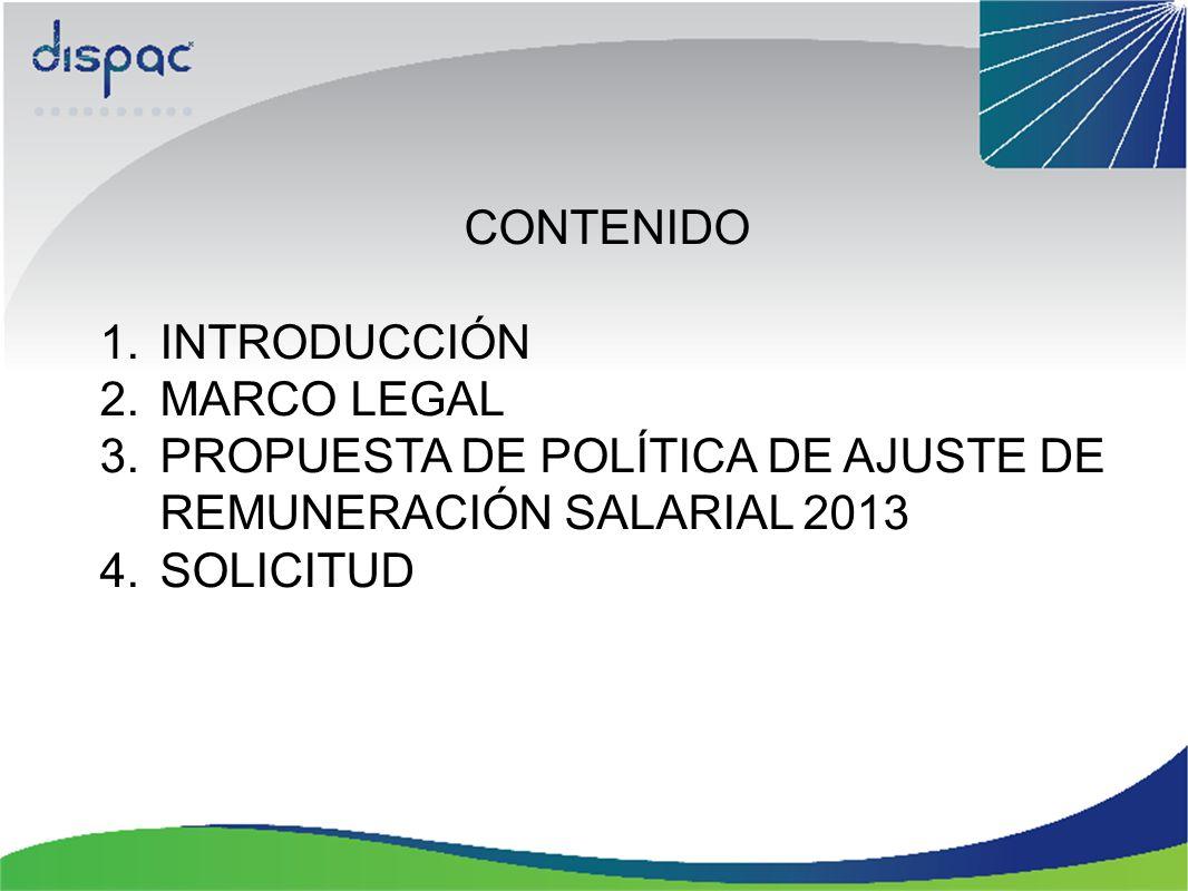 CONTENIDO 1.INTRODUCCIÓN 2.MARCO LEGAL 3.PROPUESTA DE POLÍTICA DE AJUSTE DE REMUNERACIÓN SALARIAL 2013 4.SOLICITUD