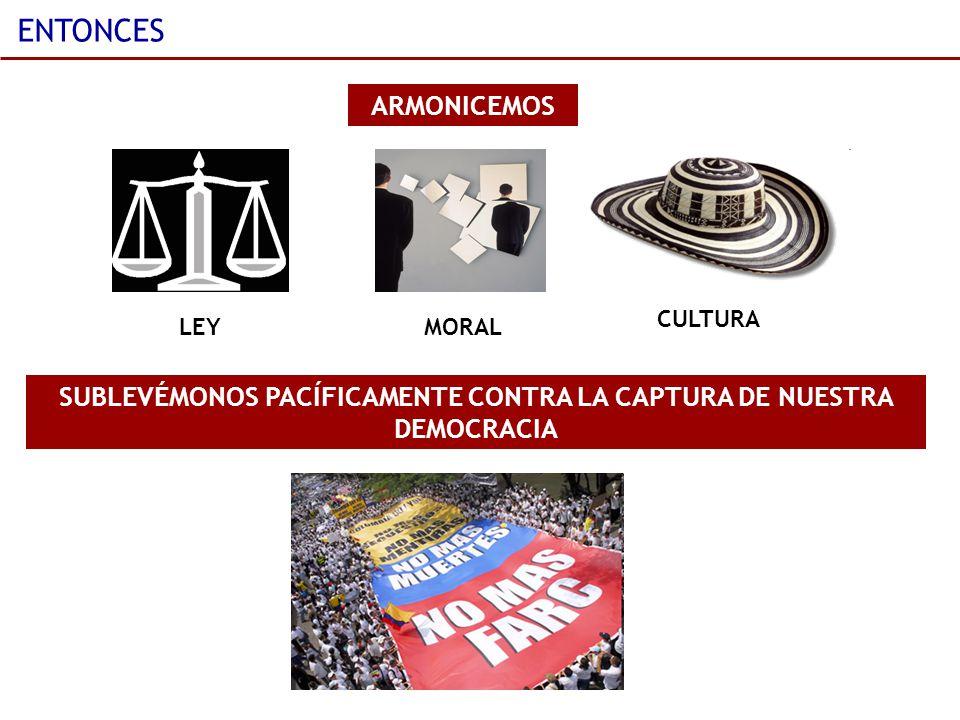 ENTONCES ARMONICEMOS LEYMORAL CULTURA SUBLEVÉMONOS PACÍFICAMENTE CONTRA LA CAPTURA DE NUESTRA DEMOCRACIA