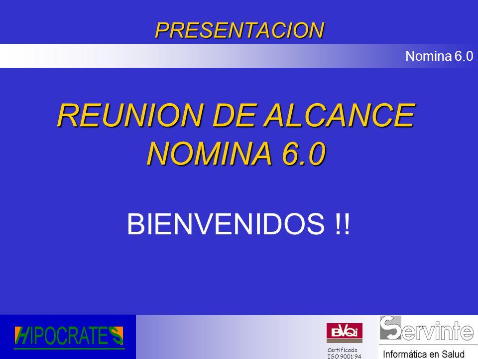 Nomina 6.0 Certificado ISO 9001:94PRESENTACION BIENVENIDOS !! REUNION DE ALCANCE NOMINA 6.0