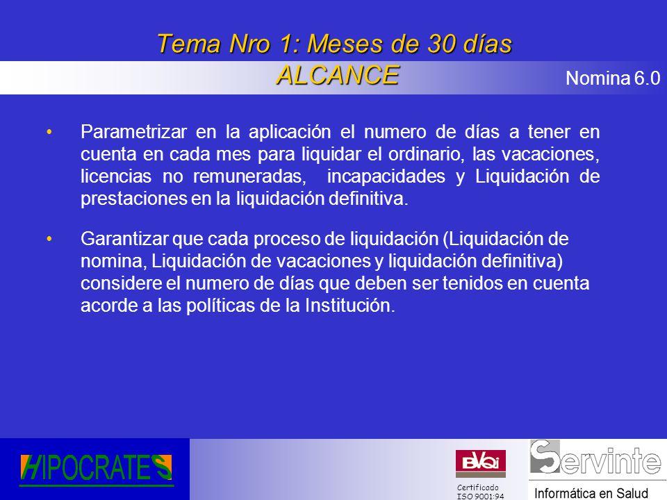 Nomina 6.0 Certificado ISO 9001:94 Tema Nro 1: Meses de 30 días ALCANCE Parametrizar en la aplicación el numero de días a tener en cuenta en cada mes