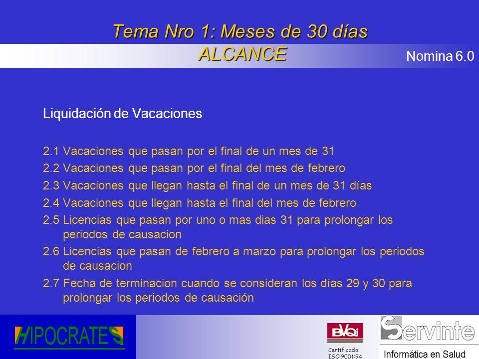 Nomina 6.0 Certificado ISO 9001:94 Tema Nro 1: Meses de 30 días ALCANCE Liquidación de Vacaciones 2.1 Vacaciones que pasan por el final de un mes de 3