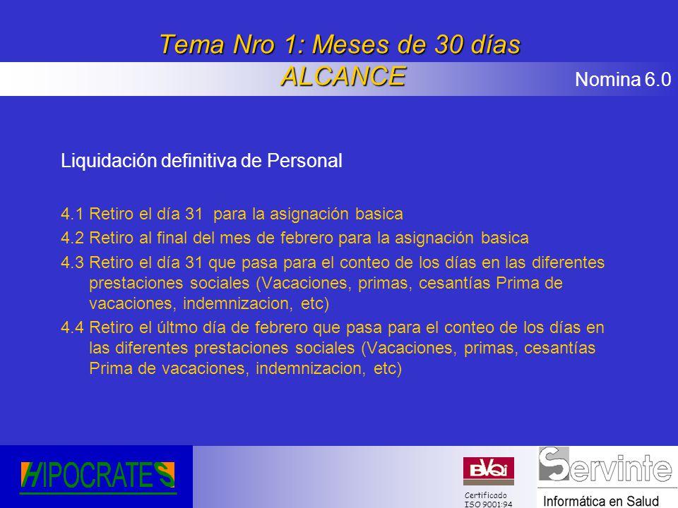 Nomina 6.0 Certificado ISO 9001:94 Tema Nro 1: Meses de 30 días ALCANCE Liquidación definitiva de Personal 4.1 Retiro el día 31 para la asignación bas