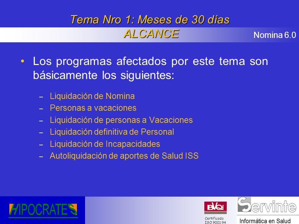 Nomina 6.0 Certificado ISO 9001:94 Tema Nro 1: Meses de 30 días ALCANCE Los programas afectados por este tema son básicamente los siguientes: – Liquid