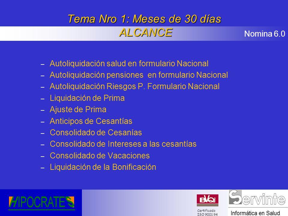 Nomina 6.0 Certificado ISO 9001:94 Tema Nro 1: Meses de 30 días ALCANCE – Autoliquidación salud en formulario Nacional – Autoliquidación pensiones en