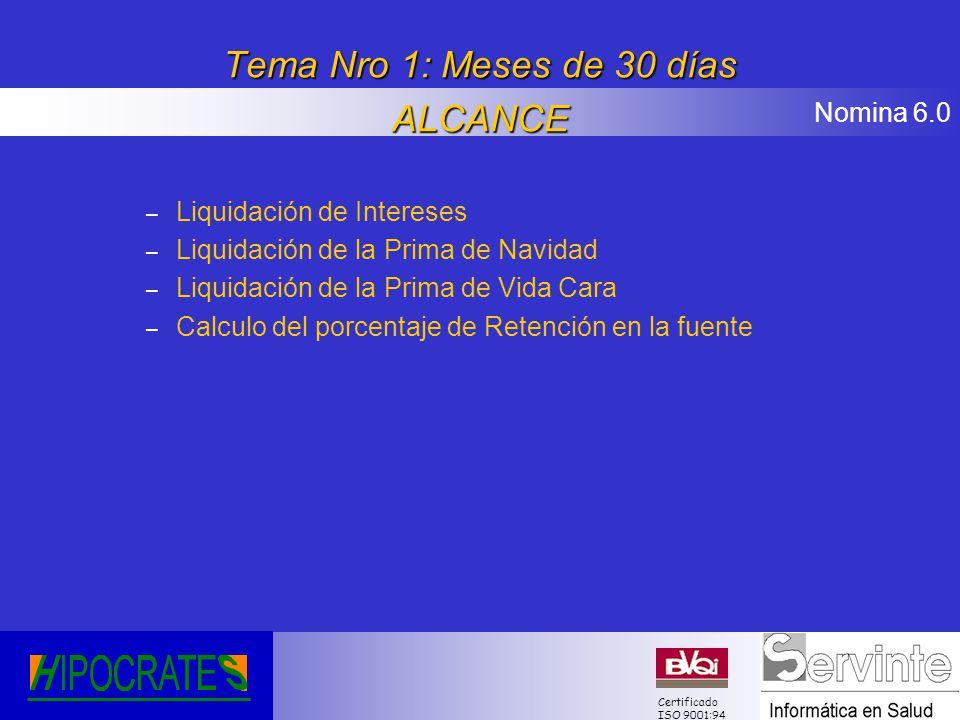 Nomina 6.0 Certificado ISO 9001:94 Tema Nro 1: Meses de 30 días ALCANCE – Liquidación de Intereses – Liquidación de la Prima de Navidad – Liquidación
