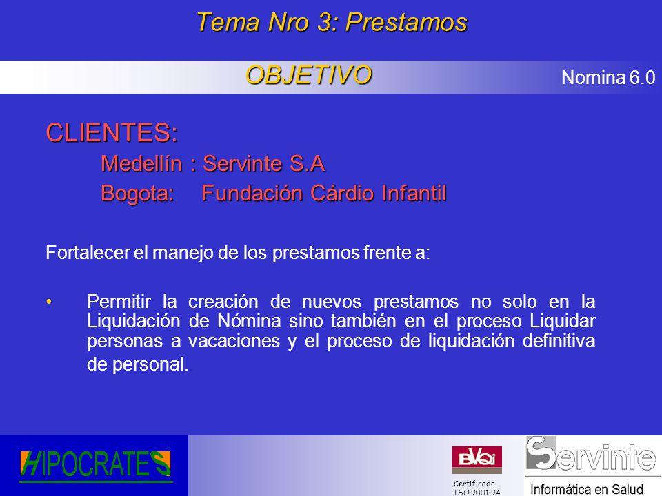 Nomina 6.0 Certificado ISO 9001:94 Tema Nro 3: Prestamos CLIENTES: Medellín : Servinte S.A Bogota: Fundación Cárdio Infantil Fortalecer el manejo de l