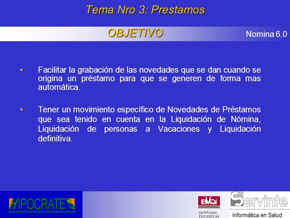 Nomina 6.0 Certificado ISO 9001:94 Tema Nro 3: Prestamos Facilitar la grabación de las novedades que se dan cuando se origina un préstamo para que se