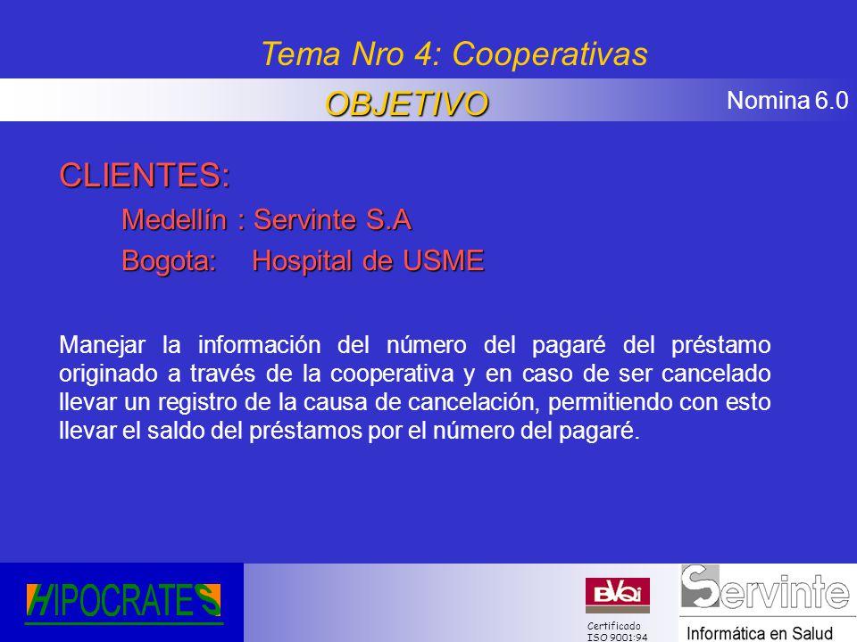 Nomina 6.0 Certificado ISO 9001:94 CLIENTES: Medellín : Servinte S.A Bogota: Hospital de USME Manejar la información del número del pagaré del préstam