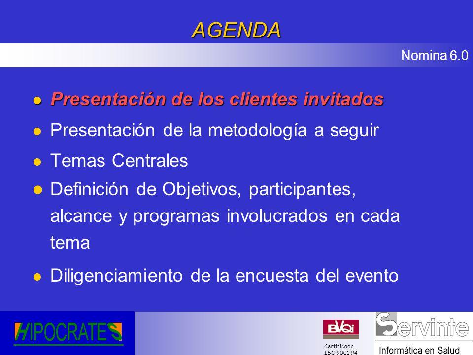 Nomina 6.0 Certificado ISO 9001:94AGENDA l Presentación de los clientes invitados l Presentación de la metodología a seguir l Temas Centrales l Defini