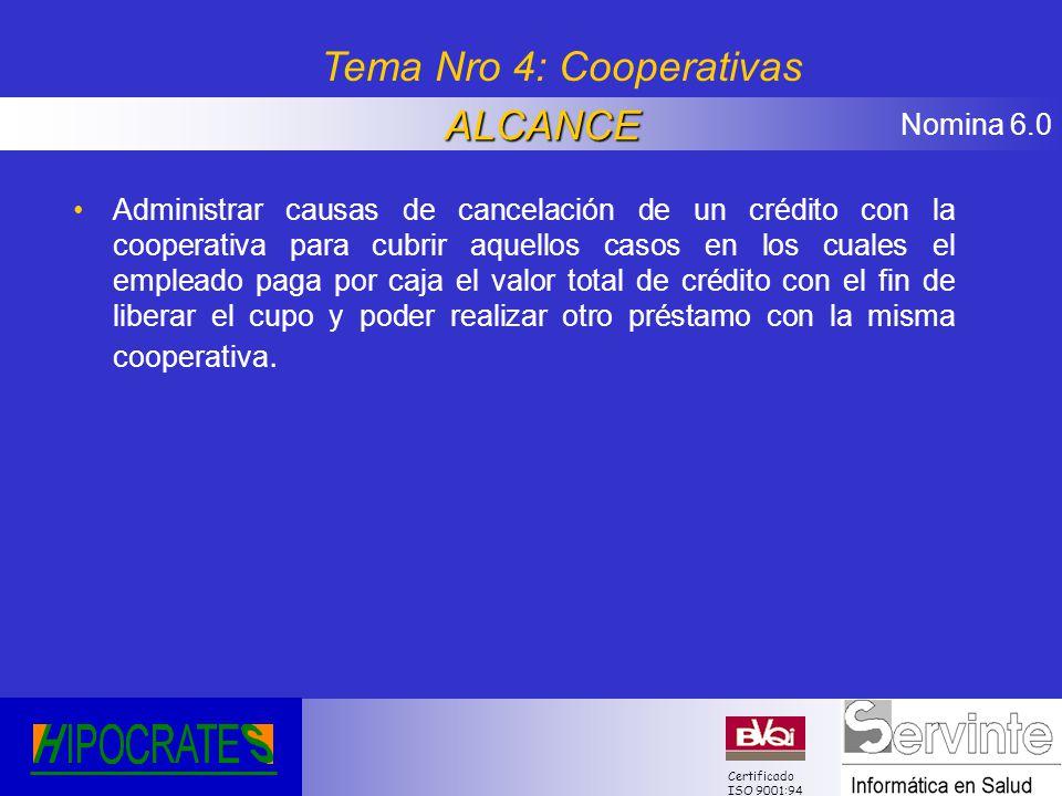 Nomina 6.0 Certificado ISO 9001:94 Administrar causas de cancelación de un crédito con la cooperativa para cubrir aquellos casos en los cuales el empl