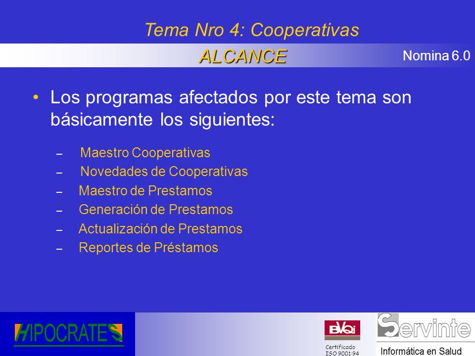 Nomina 6.0 Certificado ISO 9001:94 Los programas afectados por este tema son básicamente los siguientes: – Maestro Cooperativas – Novedades de Coopera