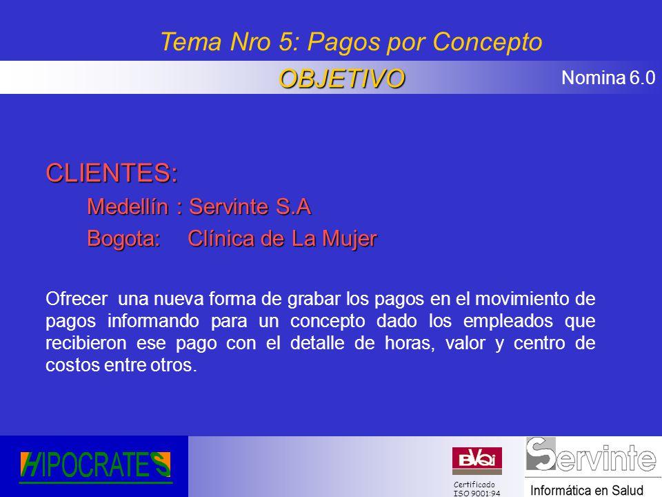 Nomina 6.0 Certificado ISO 9001:94 CLIENTES: Medellín : Servinte S.A Bogota: Clínica de La Mujer Ofrecer una nueva forma de grabar los pagos en el mov