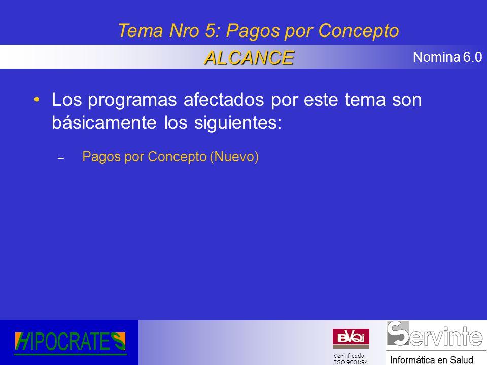 Nomina 6.0 Certificado ISO 9001:94 Los programas afectados por este tema son básicamente los siguientes: – Pagos por Concepto (Nuevo) Tema Nro 5: Pago