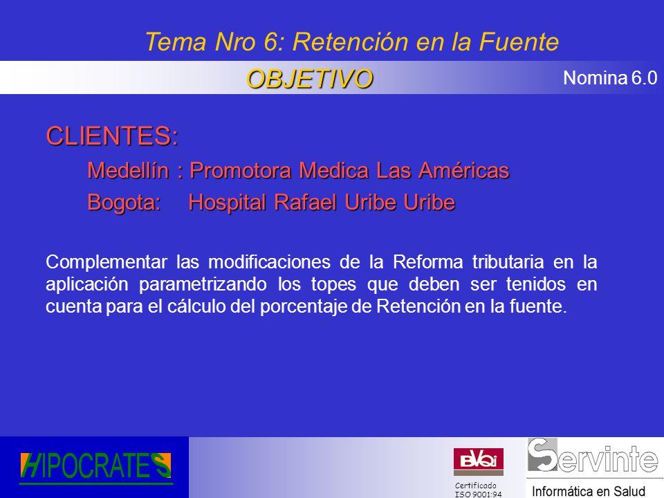 Nomina 6.0 Certificado ISO 9001:94 CLIENTES: Medellín : Promotora Medica Las Américas Bogota: Hospital Rafael Uribe Uribe Complementar las modificacio