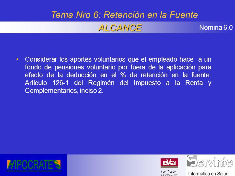 Nomina 6.0 Certificado ISO 9001:94 Considerar los aportes voluntarios que el empleado hace a un fondo de pensiones voluntario por fuera de la aplicaci