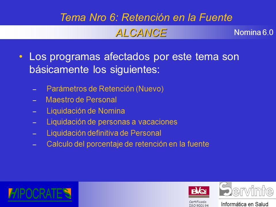 Nomina 6.0 Certificado ISO 9001:94 Los programas afectados por este tema son básicamente los siguientes: – Parámetros de Retención (Nuevo) – Maestro d