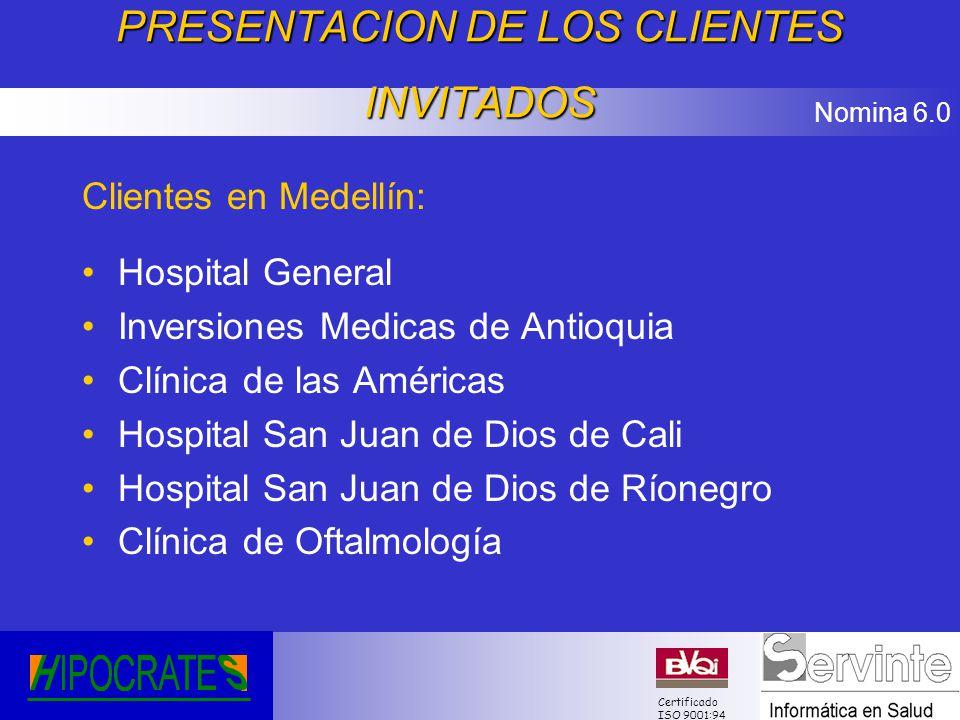 Nomina 6.0 Certificado ISO 9001:94 PRESENTACION DE LOS CLIENTES INVITADOS Clientes en Bogotá: Instituto Róosvelt Fundación Cardío Infantil Clínica de la Mujer Hospital Simón Bólivar Hospital Santa Clara Hospital de Usme Hospital del Tunal Rafael Uribe Uribe