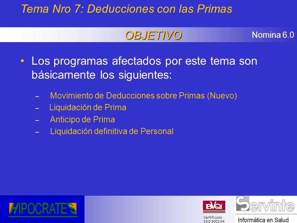 Nomina 6.0 Certificado ISO 9001:94 Los programas afectados por este tema son básicamente los siguientes: – Movimiento de Deducciones sobre Primas (Nue