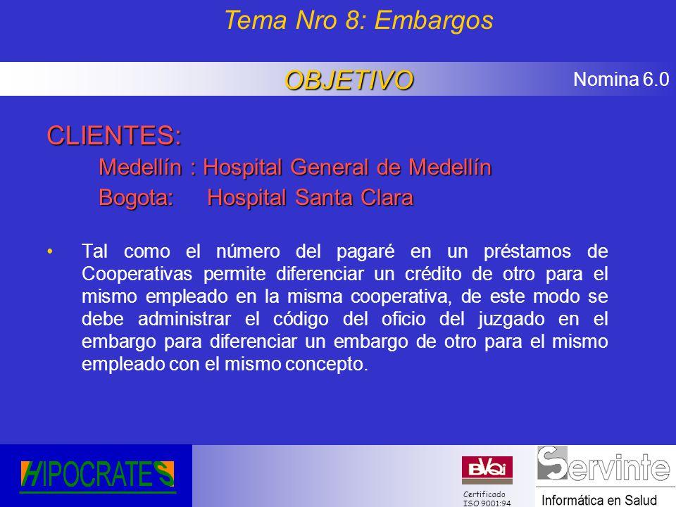 Nomina 6.0 Certificado ISO 9001:94 CLIENTES: Medellín : Hospital General de Medellín Bogota: Hospital Santa Clara Tal como el número del pagaré en un