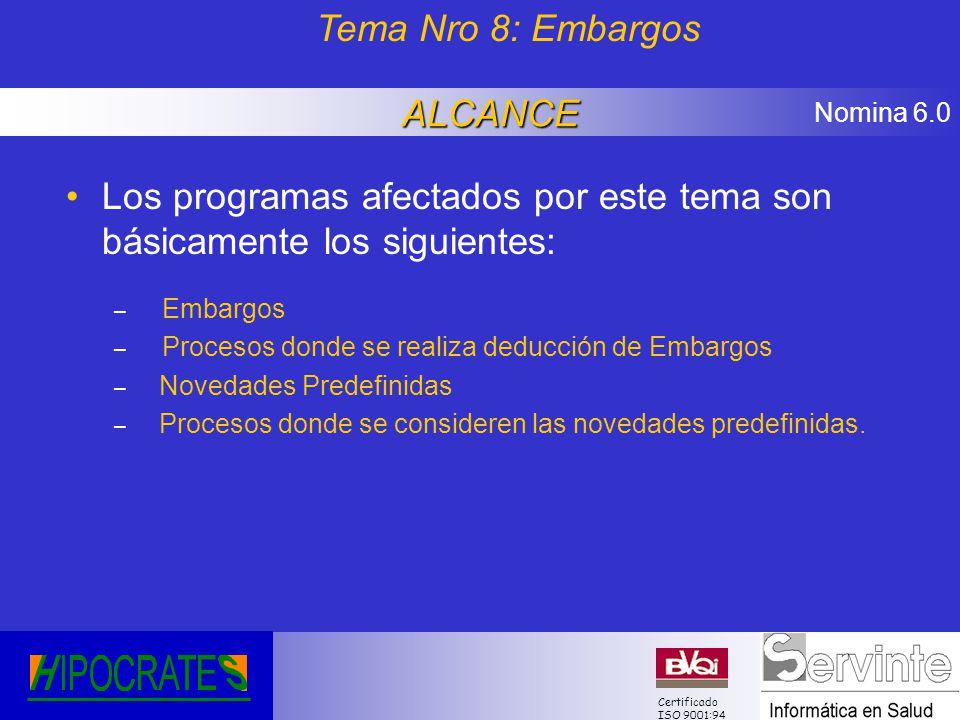 Nomina 6.0 Certificado ISO 9001:94 Los programas afectados por este tema son básicamente los siguientes: – Embargos – Procesos donde se realiza deducc
