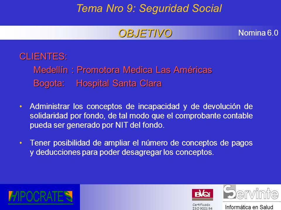 Nomina 6.0 Certificado ISO 9001:94 CLIENTES: Medellín : Promotora Medica Las Américas Bogota: Hospital Santa Clara Administrar los conceptos de incapa