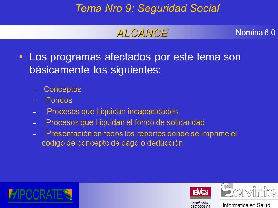 Nomina 6.0 Certificado ISO 9001:94 Los programas afectados por este tema son básicamente los siguientes: – Conceptos – Fondos – Procesos que Liquidan