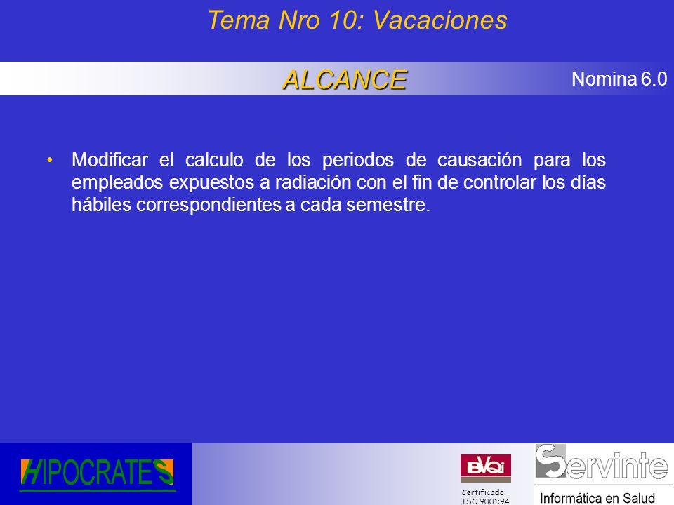 Nomina 6.0 Certificado ISO 9001:94 Modificar el calculo de los periodos de causación para los empleados expuestos a radiación con el fin de controlar