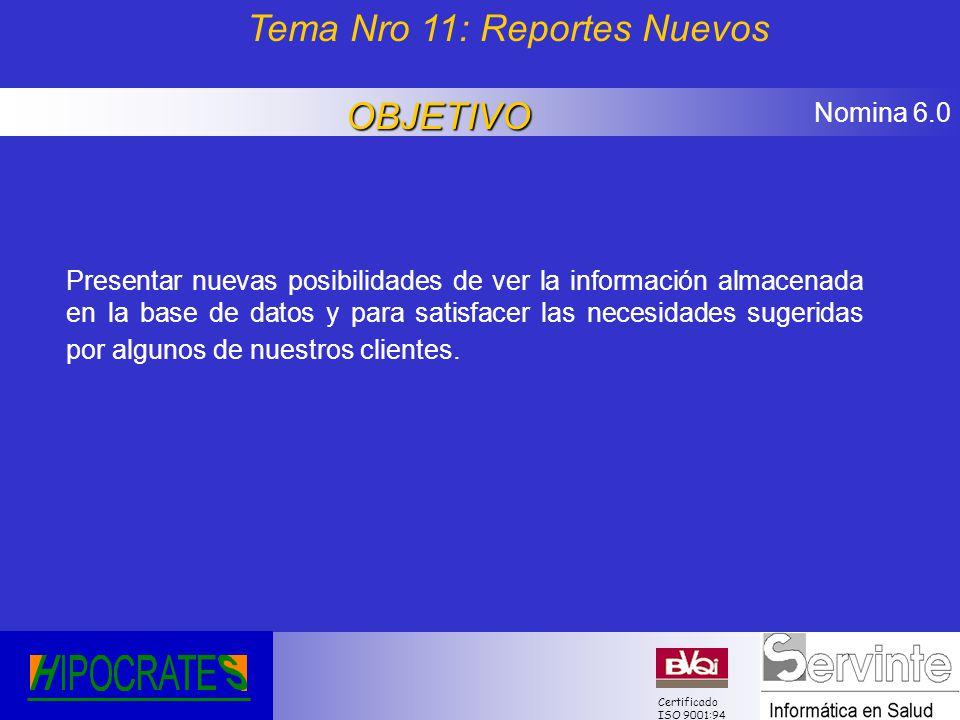 Nomina 6.0 Certificado ISO 9001:94 Presentar nuevas posibilidades de ver la información almacenada en la base de datos y para satisfacer las necesidad