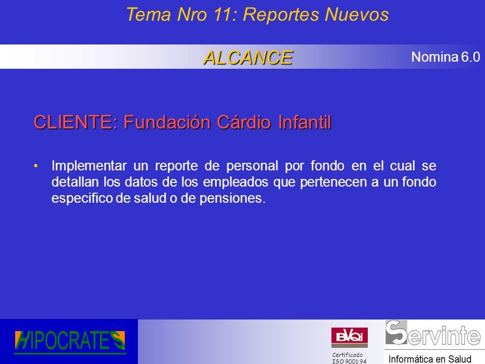 Nomina 6.0 Certificado ISO 9001:94 CLIENTE: Fundación Cárdio Infantil Implementar un reporte de personal por fondo en el cual se detallan los datos de