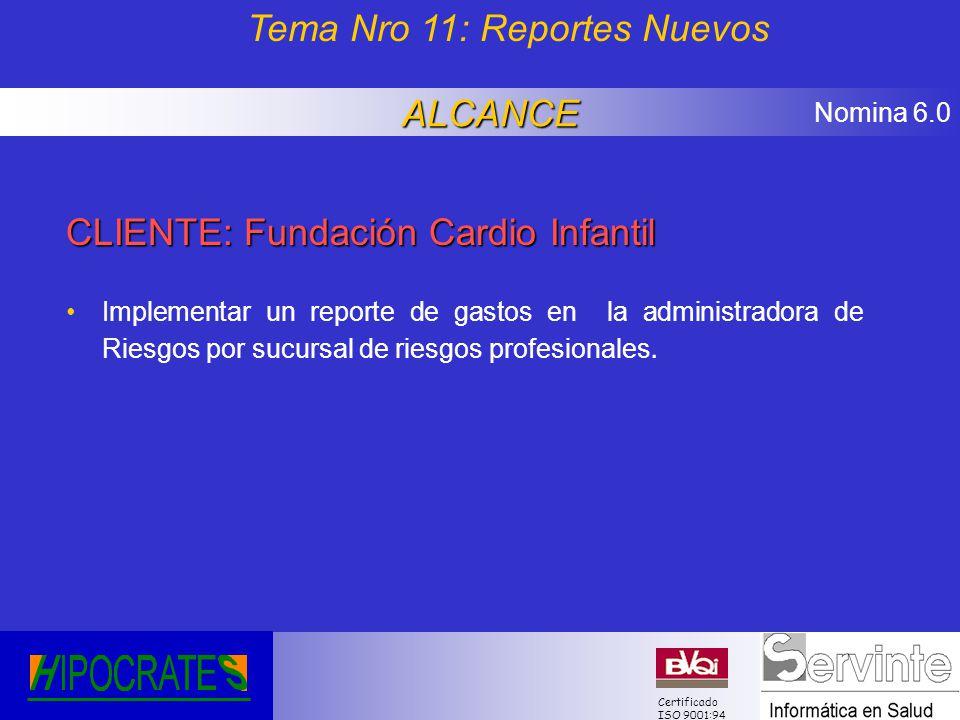 Nomina 6.0 Certificado ISO 9001:94 CLIENTE: Fundación Cardio Infantil Implementar un reporte de gastos en la administradora de Riesgos por sucursal de