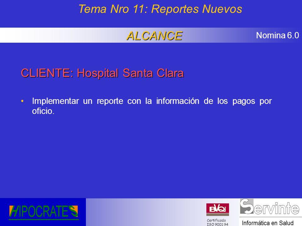 Nomina 6.0 Certificado ISO 9001:94 CLIENTE: Hospital Santa Clara Implementar un reporte con la información de los pagos por oficio. Tema Nro 11: Repor