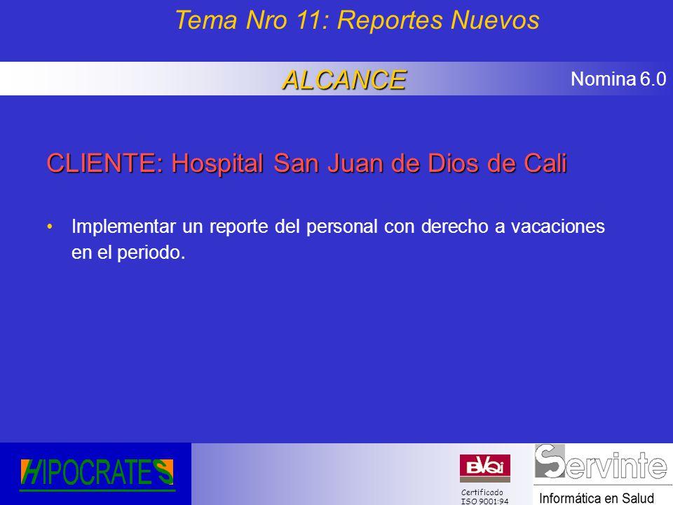 Nomina 6.0 Certificado ISO 9001:94 CLIENTE: Hospital San Juan de Dios de Cali Implementar un reporte del personal con derecho a vacaciones en el perio