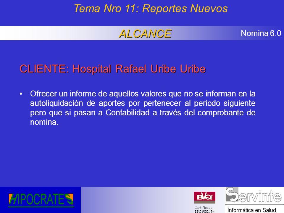 Nomina 6.0 Certificado ISO 9001:94 CLIENTE: Hospital Rafael Uribe Uribe Ofrecer un informe de aquellos valores que no se informan en la autoliquidació