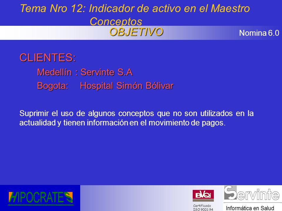 Nomina 6.0 Certificado ISO 9001:94 CLIENTES: Medellín : Servinte S.A Bogota: Hospital Simón Bólivar Suprimir el uso de algunos conceptos que no son ut