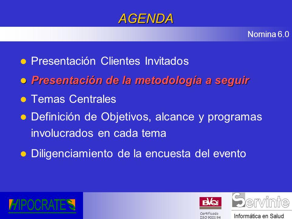 Nomina 6.0 Certificado ISO 9001:94AGENDA l Presentación Clientes Invitados l Presentación de la metodología a seguir l Temas Centrales l Definición de