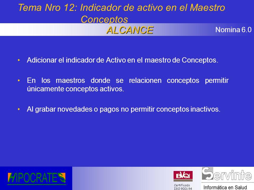 Nomina 6.0 Certificado ISO 9001:94 Adicionar el indicador de Activo en el maestro de Conceptos. En los maestros donde se relacionen conceptos permitir